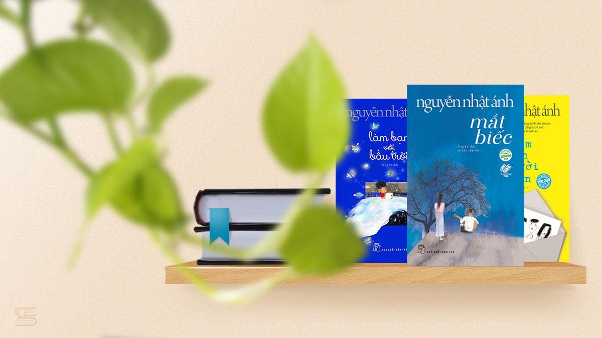 Top sách hay nên đọc và bán chạy nhất của Nguyễn Nhật Ánh