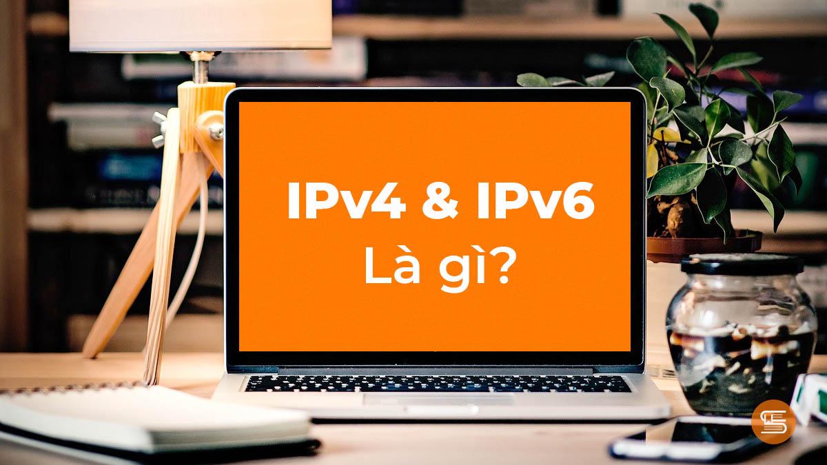 IPv4 & IPv6 là gì? Cách kiểm tra địa chỉ IP máy tính
