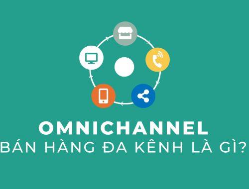 Omnichannel - Bán hàng đa kênh là gì?