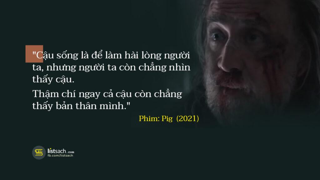 Trích dẫn phim Pig (2021) về cuộc sống - Câu nói buồn