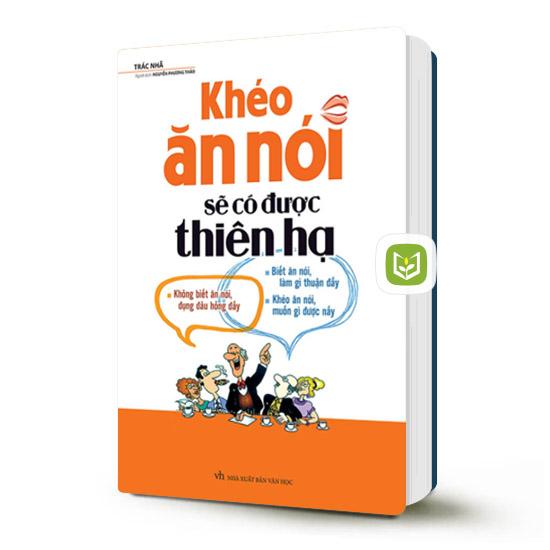 Top sách hay về giao hay về giao tiếp - Khéo ăn khéo nói sẽ có được thiên hạ